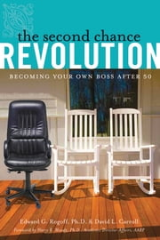 The Second Chance Revolution: Becoming Your Own Boss After 50 ebook by Edward G. Rogoff,David L. Carroll