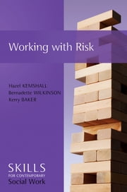 Working with Risk - Skills for Contemporary Social Work ebook by Hazel Kemshall, Bernadette Wilkinson, Kerry Baker