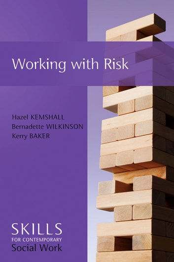 Working with Risk - Skills for Contemporary Social Work ebook by Hazel Kemshall,Bernadette Wilkinson,Kerry Baker