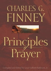 Principles of Prayer ebook by Charles G. Finney,L. G. Jr. Parkhurst