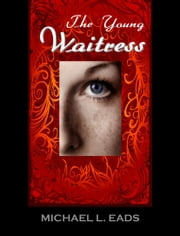 The Young Waitress ebook by Eads, Michael Louis