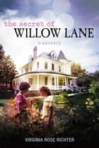 The Secret of Willow Lane (The Willow Lane Mysteries #1) ebook by