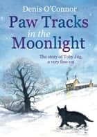 Paw Tracks in the Moonlight ebook by Denis John O'Connor