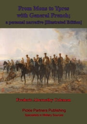 From Mons To Ypres With General French; A Personal Narrative [Illustrated Edition] ebook by Frederic Abernethy Coleman