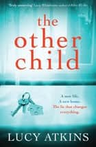 The Other Child - The addictive domestic thriller that you won't be able to put down! ebook by Lucy Atkins