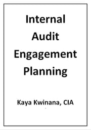 Internal Audit Engagement Planning ebook by Kaya Kwinana