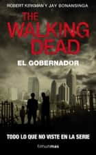 The walking dead: El Gobernador ebook by Robert Kirkman, Jay Bonansinga, Traducciones Imposibles,...
