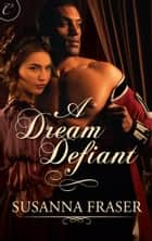A Dream Defiant ebook by Susanna Fraser
