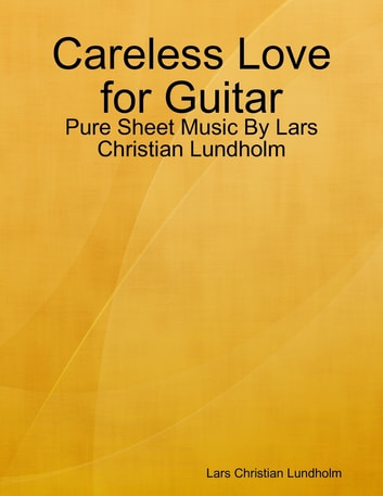 Careless Love for Guitar - Pure Sheet Music By Lars Christian Lundholm ebook by Lars Christian Lundholm