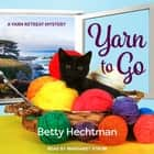 Yarn to Go audiobook by Betty Hechtman