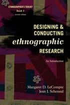 Designing and Conducting Ethnographic Research - An Introduction ebook by Jean J. Schensul, Institute for Community Research, Margaret D. LeCompte,...