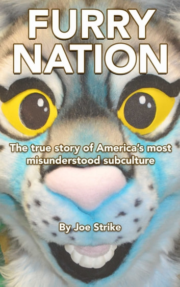 Furry Nation - The True Story of America's Most Misunderstood Subculture ebook by Joe Strike