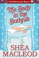 The Body in the Bathtub - A Humorous Bookish Mystery ebook by Shéa MacLeod