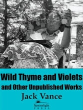 Wild Thyme and Violets and Other Unpublished Works ebook by Jack Vance