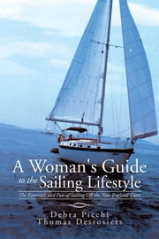 A Woman's Guide to the Sailing Lifestyle - The Essentials and Fun of Sailing off the New England Coast ebook by Thomas Desrosiers