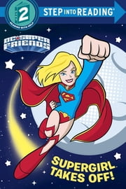 Supergirl Takes Off! (DC Super Friends) ebook by Courtney Carbone,Erik Doescher