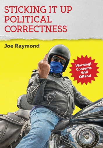 Sticking It Up Political Correctness ebook by Joe Raymond