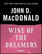 Wine of the Dreamers ebook by John D. MacDonald,Dean Koontz