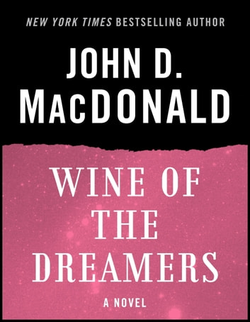 Wine of the Dreamers - A Novel ebook by John D. MacDonald