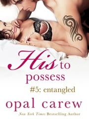 His to Possess #5: Entangled ebook by Opal Carew
