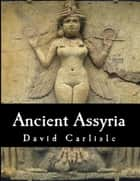 Ancient Assyria ebook by David Carlisle
