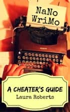 NaNoWriMo: A Cheater's Guide - Write Better Books, #1 ebook by Laura Roberts