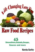 Life Changing Low Fat Raw Food Recipes: 45 Smoothies, Salads, Soups, Sauces and more ebook by Marsha Bartley