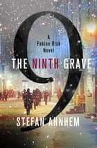 The Ninth Grave - A Fabian Risk Novel ebook by Stefan Ahnhem