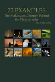 25 Examples - The Making and Stories Behind the Photographs ebook by Andy Long
