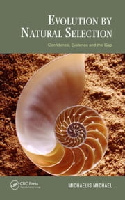 Evolution by Natural Selection: Confidence, Evidence and the Gap ebook by Michael, Michaelis