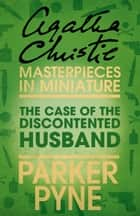 The Case of the Discontented Husband: An Agatha Christie Short Story ebook by Agatha Christie