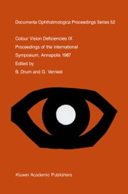 Colour Vision Deficiencies IX - Proceedings of the ninth symposium of the International Research Group on Colour Vision Deficiencies, held at St. John's College, Annapolis, Maryland, U.S.A., 1–3 July 1987 ebook by B. Drum,G. Verriest
