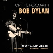 "On the Road with Bob Dylan audiobook by Larry ""Ratso"" Sloman"