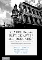 Searching for Justice After the Holocaust - Fulfilling the Terezin Declaration and Immovable Property Restitution ebook by Michael J. Bazyler, Kathryn Lee Boyd, Kristen L. Nelson,...