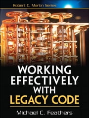 Working Effectively with Legacy Code - WORK EFFECT LEG CODE _p1 ebook by Michael Feathers