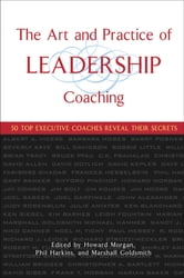 The Art and Practice of Leadership Coaching - 50 Top Executive Coaches Reveal Their Secrets ebook by Howard Morgan,Phil Harkins,Marshall Goldsmith