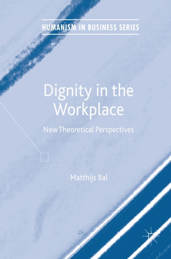 Dignity in the Workplace - New Theoretical Perspectives ebook by Matthijs Bal