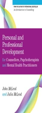Personal And Professional Development For Counsellors, Psychotherapists And Mental Health Practitioners ebook by John McLeod, Ann Howarth
