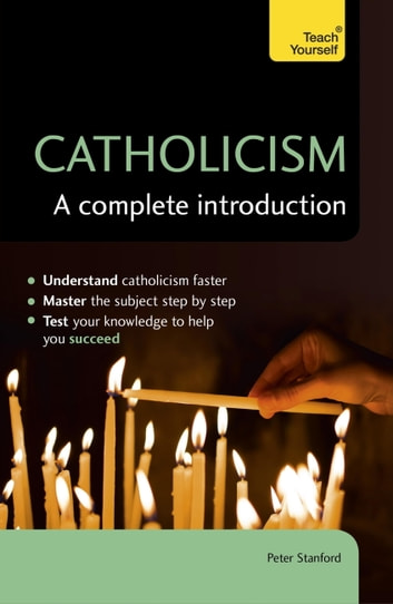 Catholicism: A Complete Introduction - Teach Yourself ebook by Peter Stanford