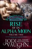 RISE OF AN ALPHA MOON Volume 2 ebook by Jodi Vaughn
