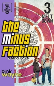 The Minus Faction - Episode Three: Meltdown - The Minus Faction, #3 ebook by Rick Wayne