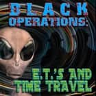 Black Operations: E.T.s and Time Travel audiobook by Bill Knell
