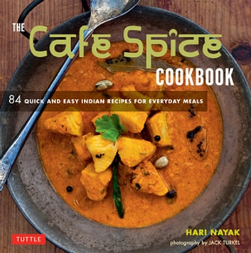 Cafe Spice Cookbook - 84 Quick and Easy Indian Recipes for Everyday Meals ebook by Hari Nayak