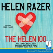 The Helen 100 - How I took my waxer's advice and cured heartbreak by going on 100 dates in less than a year audiobook by Helen Razer