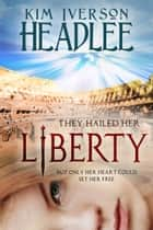 Liberty ebook by Kim Iverson Headlee