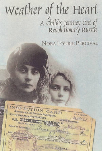 Weather of the Heart - A Child's Journey Out of Revolutionary Russia ebook by Nora Lourie Percival