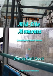 Mid-Life Moments ebook by Wendy               Bell Scott