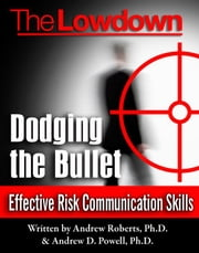 The Lowdown: Dodging the Bullet - Effective Risk Communication Skills ebook by Andrew Roberts,Andrew D. Powell