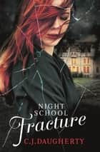 Night School: Fracture - Number 3 in series ebook by C. J. Daugherty