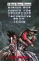 Riding the Vengeance Trail ebook by Jack Martin